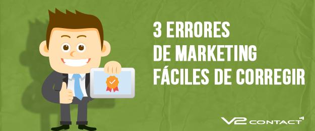 3 errores de marketing fáciles de corregir