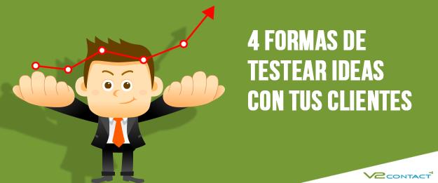 4 formas de testear ideas con tus clientes