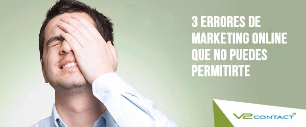 3 errores de marketing online que no puedes permitirte