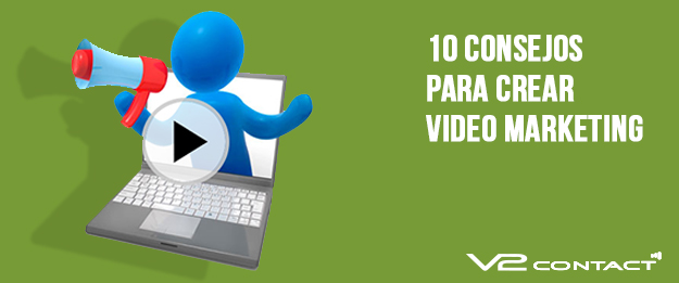 10 Consejos para crear video marketing